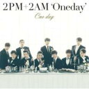 2PM+2AM 'Oneday' / One day 【通常盤】 【CD Maxi】