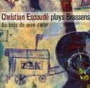 现代 - Christian Escoude / Plays Brassens: Au Bois De Mon Coeur 輸入盤 【CD】