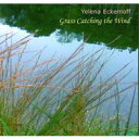 Yelena Eckemoff / Grass Catching The Wind 輸入盤 【CD】