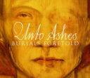 艺人名: U - 【送料無料】 Unto Ashes / Burials Foretold 輸入盤 【CD】