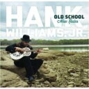 Artist Name: H - Hank Williams Jr. / Old School New Rules 輸入盤 【CD】