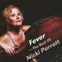 藝人名: N - Nicki Parrott ニッキパロット / Fever ・the Best Of Nicki Parrott 【CD】