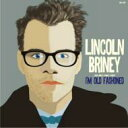 Lincoln Briney / I'm Old Fashioned 〜リンカーンのお気に入り: スタンダード編 【CD】