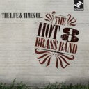 Artist Name: H - Hot 8 Brass Band / Life & Times Of 【CD】