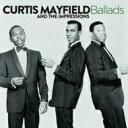 Artist Name: C - Curtis Mayfield/Impressions カーティスメイフィールド/インプレッションズ / Ballads 輸入盤 【CD】