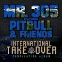 Artist Name: M - Mr. 305 Featuring Pitbull & Friends / インターナショナル・テイクオーバー 〜世界征服宣言〜 【CD】