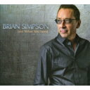 Artist Name: B - 【送料無料】 Brian Simpson ブライアンシンプソン / Just What You Need 輸入盤 【CD】