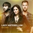 艺人名: L - Lady Antebellum レディアンテベラム / Golden 【CD】