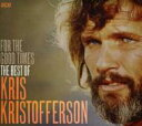 Artist Name: K - Kris Kristofferson クリスクリストファーソン / For The Good Times: Best Of 輸入盤 【CD】