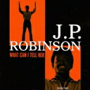 Artist Name: J - 【送料無料】 J.p. Robinson / What Can I Tell Her 輸入盤 【CD】