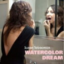 Artist Name: S - 【送料無料】 Susan Tobocman / Watercolor Dream 【CD】