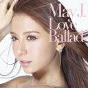 【送料無料】 May J. メイジェイ / Love Ballad 【CD】