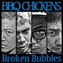 BBQ CHICKENS / Broken Bubbles 【CD】