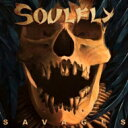 Artist Name: S - Soulfly ソウルフライ / Savages 【CD】