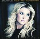 Julie Roberts / Good Wine & Bad Decisions 輸入盤 【CD】