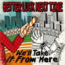 Artist Name: B - Better Luck Next Time / We'll Take It From Here 【CD】
