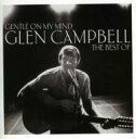 Artist Name: G - Glen Campbell グレンキャンベル / Gentle On My Mind: The Best Of 輸入盤 【CD】