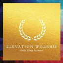 艺人名: E - Elevation Worship / Only King Forever 輸入盤 【CD】