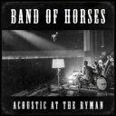 藝人名: B - Band Of Horses バンドオブホーセズ / Acoustic At The Ryman 輸入盤 【CD】