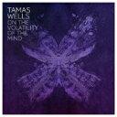 艺人名: T - Tamas Wells / On The Volatility Of The Mind 【CD】