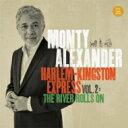 Monty Alexander モンティアレキサンダー / Harlem Kingston Express 2: The River Rolls On 輸入盤 【CD】