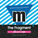 Artist Name: D - DJ RYO / Manhattan Records Presents Fragment Afternoon Delight 【CD】