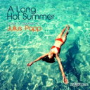 Artist Name: J - Julius Papp / A Long Hot Summer Mixed And Selected By Julius Papp 【CD】