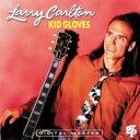 藝人名: L - Larry Carlton ラリーカールトン / Kid Gloves 【CD】