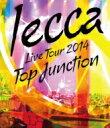 【送料無料】 lecca レッカ / LIVE TOUR 2014 TOP JUNCTION (Blu-ray) 【BLU-RAY DISC】
