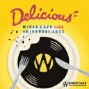 Delicious -wired Cafe With Universal Jazz 【CD】