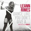 艺人名: L - 【送料無料】 Leann Rimes リアンライムス / Dance Like You Don't Give A... 輸入盤 【CD】