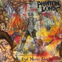 【送料無料】 Phantom Lord / Phantom Lord / Evil Never Sleeps 輸入盤 【CD】