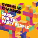 藝人名: O - Overhead Champion / Music For The Party People (Mftpp) 【CD】