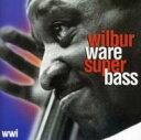 Artist Name: W - 【送料無料】 Wilbur Ware / Wilbur Ware Super Bass 輸入盤 【CD】