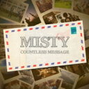 MISTY / Countless Messeage 【CD】