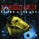 艺人名: X - 【送料無料】 X Legged Sally / Killed By Charity 【SHM-CD】