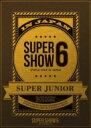 【送料無料】 Super Junior スーパージュニア / SUPER JUNIOR WORLD TOUR SUPER SHOW6 in JAPAN 【初回限...