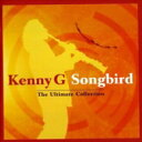 艺人名: K - Kenny G ケニージー / Songbird - Ultimate Colle 輸入盤 【CD】