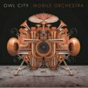 Owl City アウルシティー / Mobile Orchestra 輸入盤 【CD】