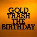 【送料無料】 The Birthday (JP) バースデー / GOLD TRASH 【CD】