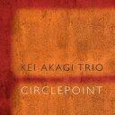 艺人名: K - 【送料無料】 ケイ赤城 (Kei Akagi) ケイアカギ / Circlepoint 輸入盤 【CD】