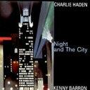 Charlie Haden/Kenny Barron チャーリーヘイデン/ケニーバロン / Night And The City 輸入盤 【CD】