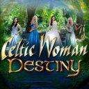 Celtic Woman ケルティックウーマン / Destiny 輸入盤 【CD】