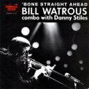 Artist Name: B - Bill Watrous ビルワトラス / Bone Straight Ahead 【CD】