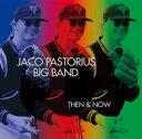 Artist Name: J - 【送料無料】 Jaco Pastorius Big Band ジャコパストリアスビッグバンド / Then & Now (2CD) 【CD】