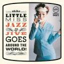 艺人名: A - Akiko (Jazz) アキコ / Little Miss Jazz And Jive Goes Aroundf The World! 【SHM-CD】