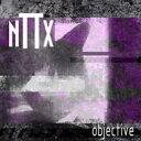 Nttx / Objective 輸入盤 【CD】