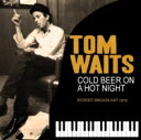 Tom Waits トムウェイツ / Cold Beer On A Hot Night 輸入盤 【CD】