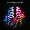 Against The Current / In Our Bones 【CD】