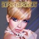 精選輯 - Super Eurobeat Vol.239 【CD】